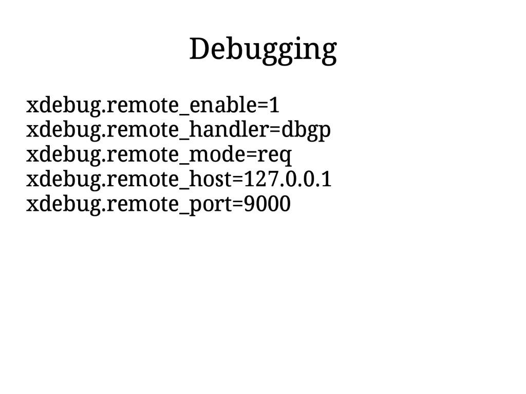 Debugging xdebug.remote_enable=1 xdebug.remote_...