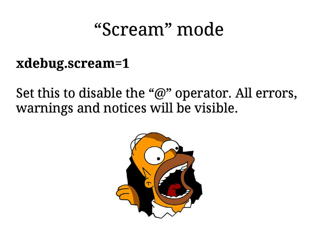 """Scream"" mode xdebug.scream=1 Set this to disab..."
