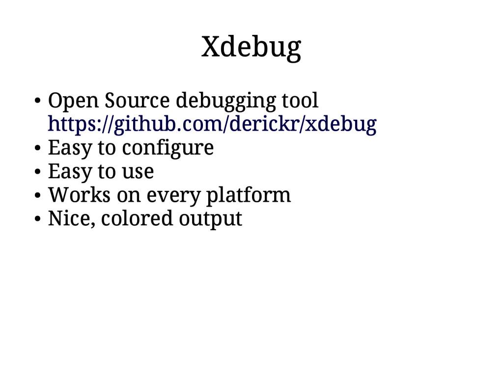 Xdebug ● Open Source debugging tool https://git...