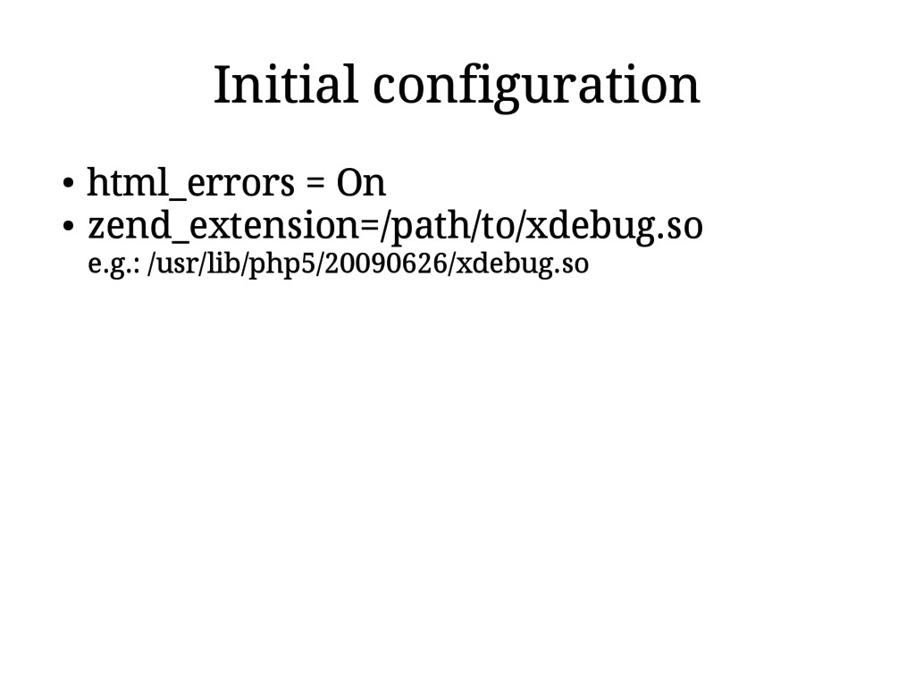 Initial configuration ● html_errors = On ● zend...