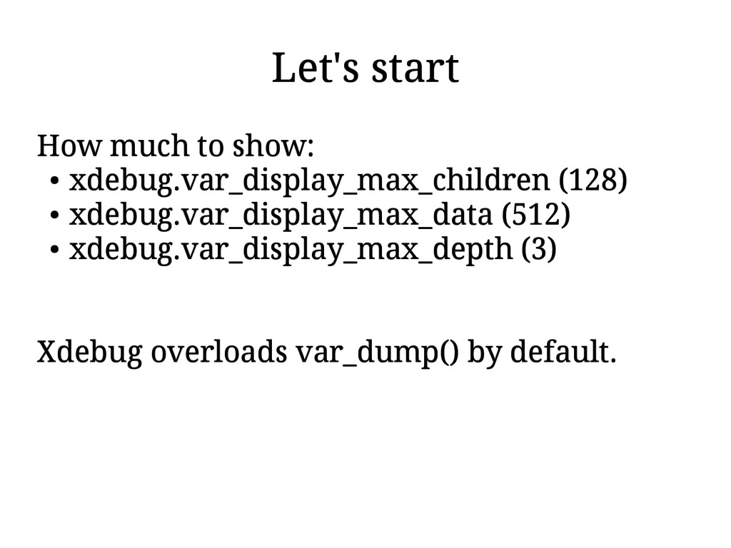 Let's start How much to show: ● xdebug.var_disp...