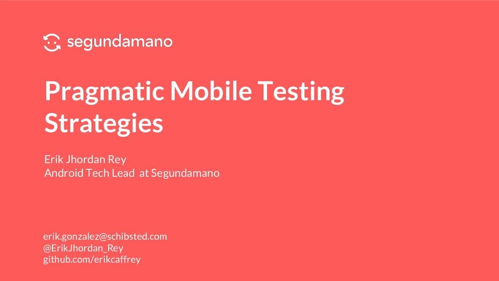 Pragmatic Mobile Testing Strategies Erik Jhorda...