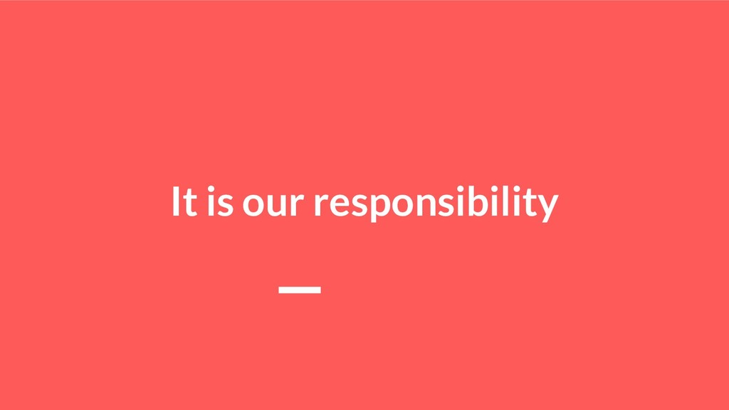 It is our responsibility