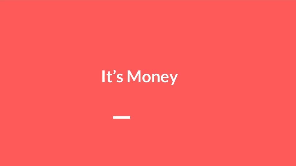 It's Money