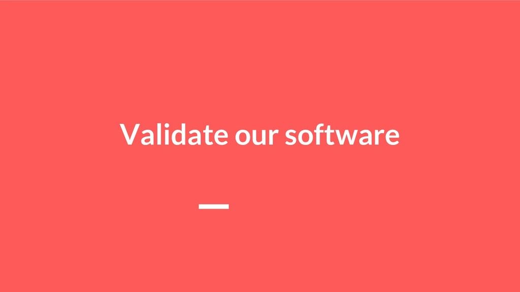 Validate our software
