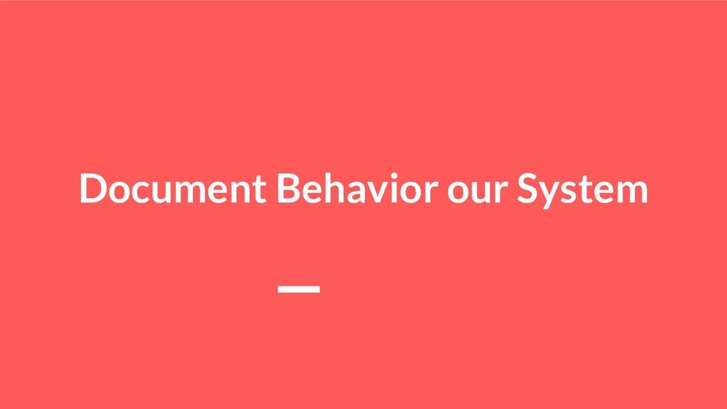 Document Behavior our System