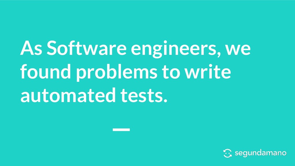 As Software engineers, we found problems to wri...