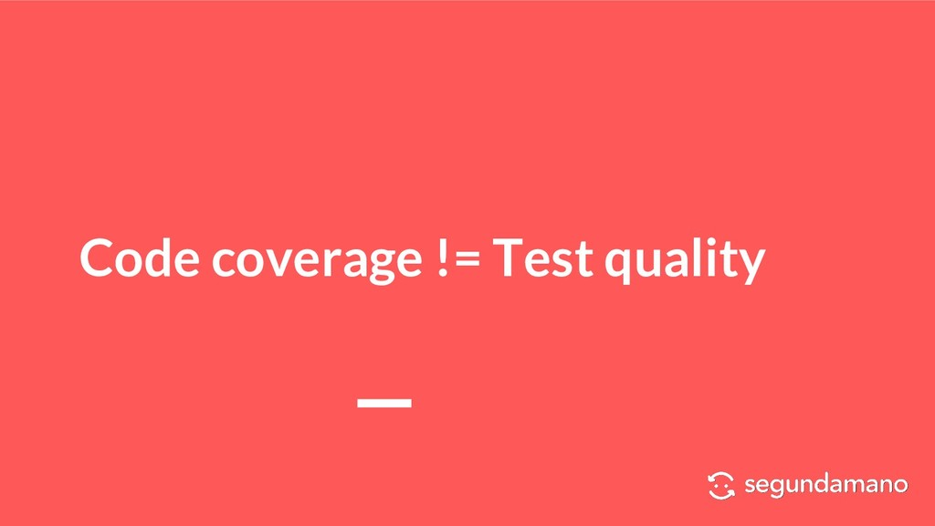 Code coverage != Test quality
