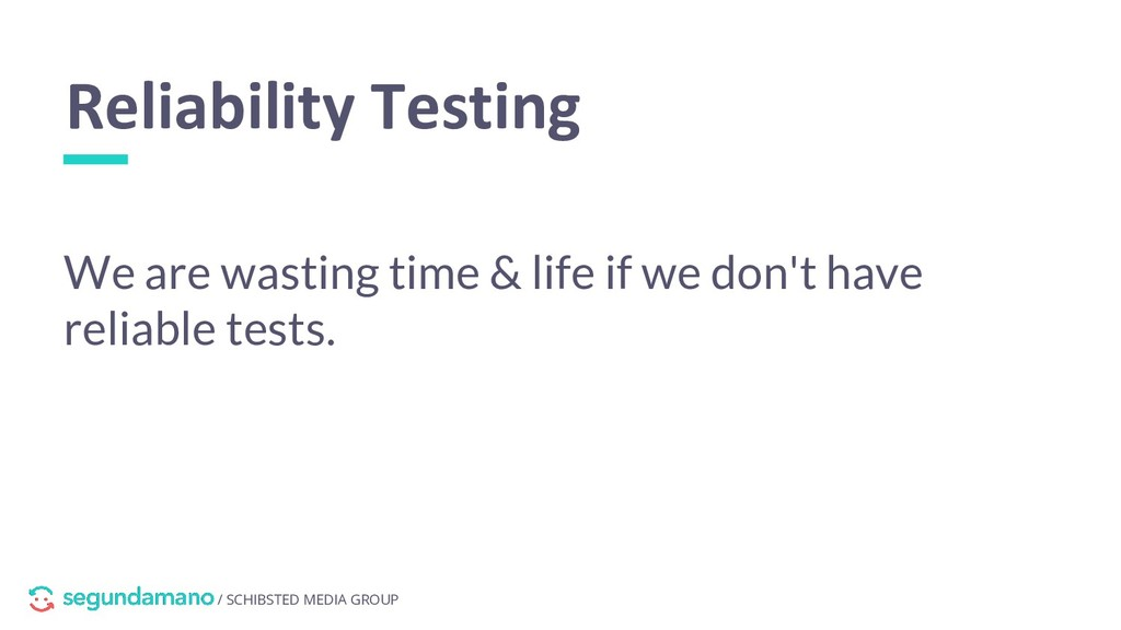 / SCHIBSTED MEDIA GROUP Reliability Testing We ...