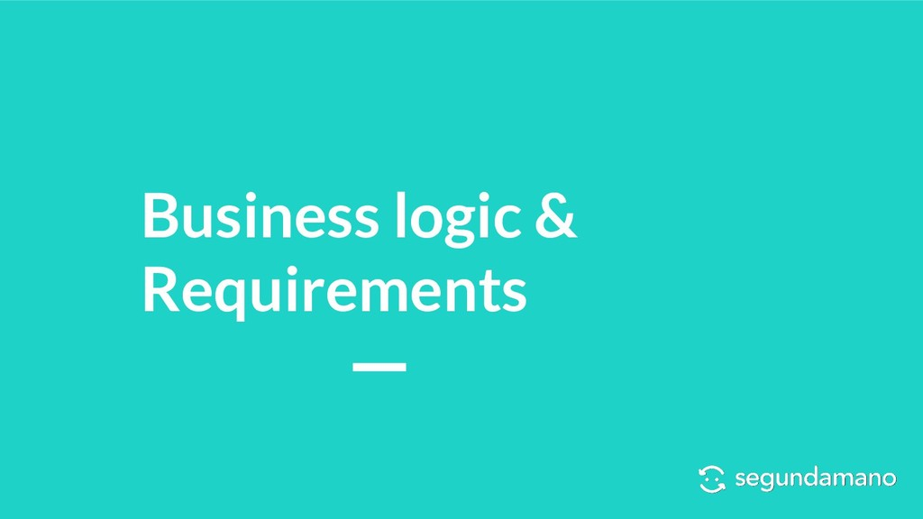 Business logic & Requirements