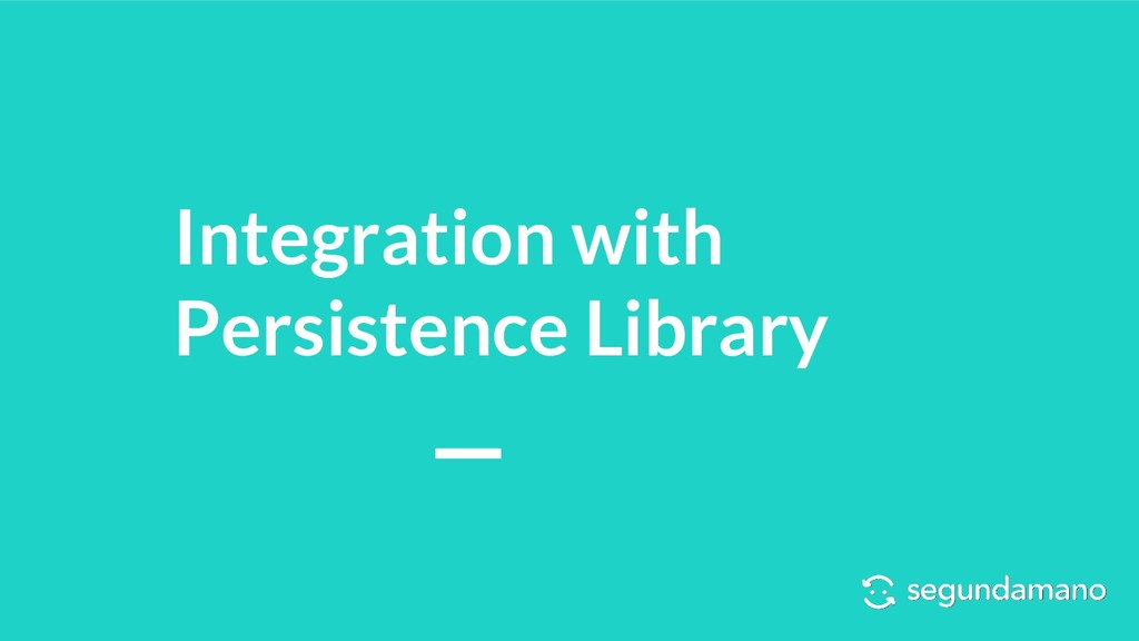 Integration with Persistence Library