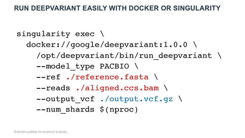 RUN DEEPVARIANT EASILY WITH DOCKER OR SINGULARI...
