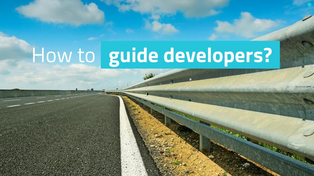 How to guide developers?