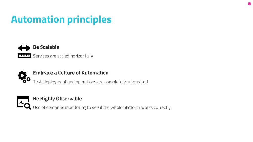 Automation principles Be Scalable Services are ...