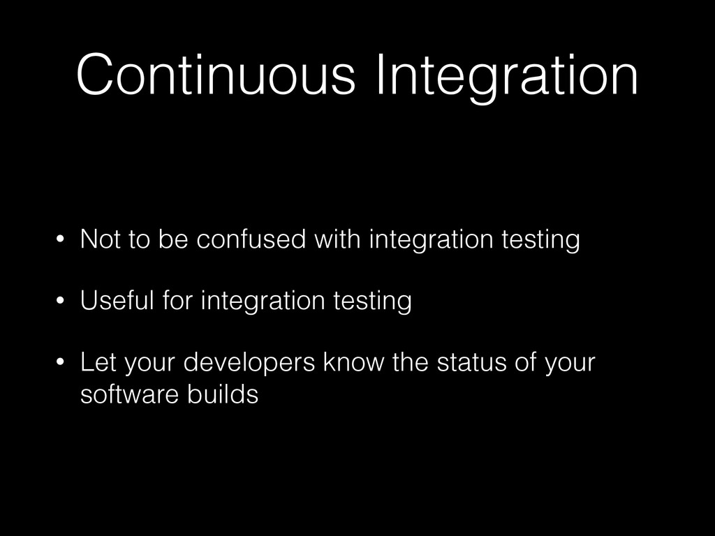 Continuous Integration • Not to be confused wit...
