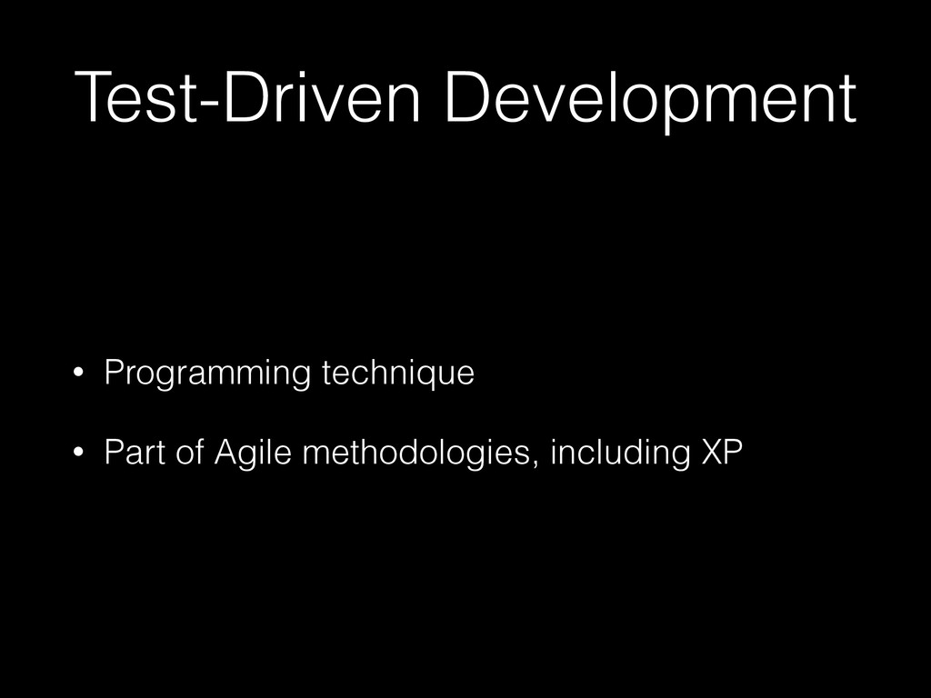 Test-Driven Development • Programming technique...