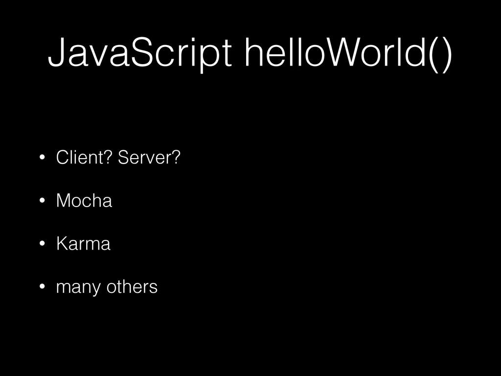 JavaScript helloWorld() • Client? Server? • Moc...