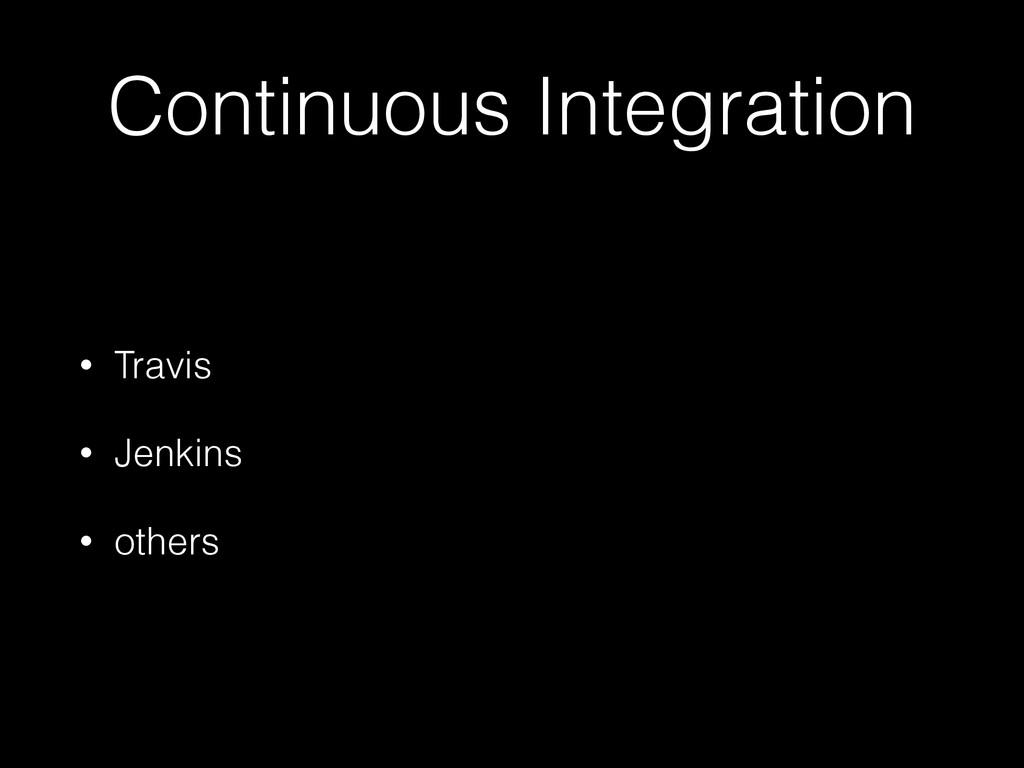 Continuous Integration • Travis • Jenkins • oth...