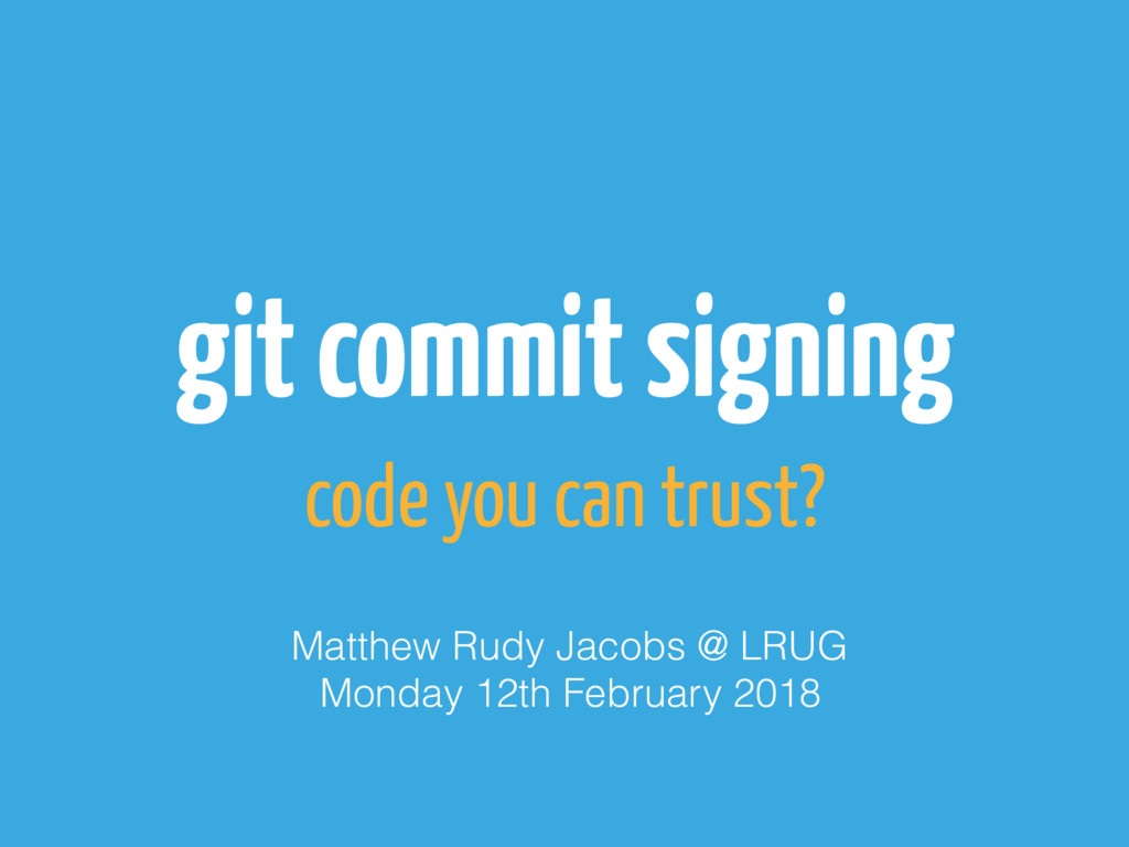 git commit signing code you can trust? Matthew ...