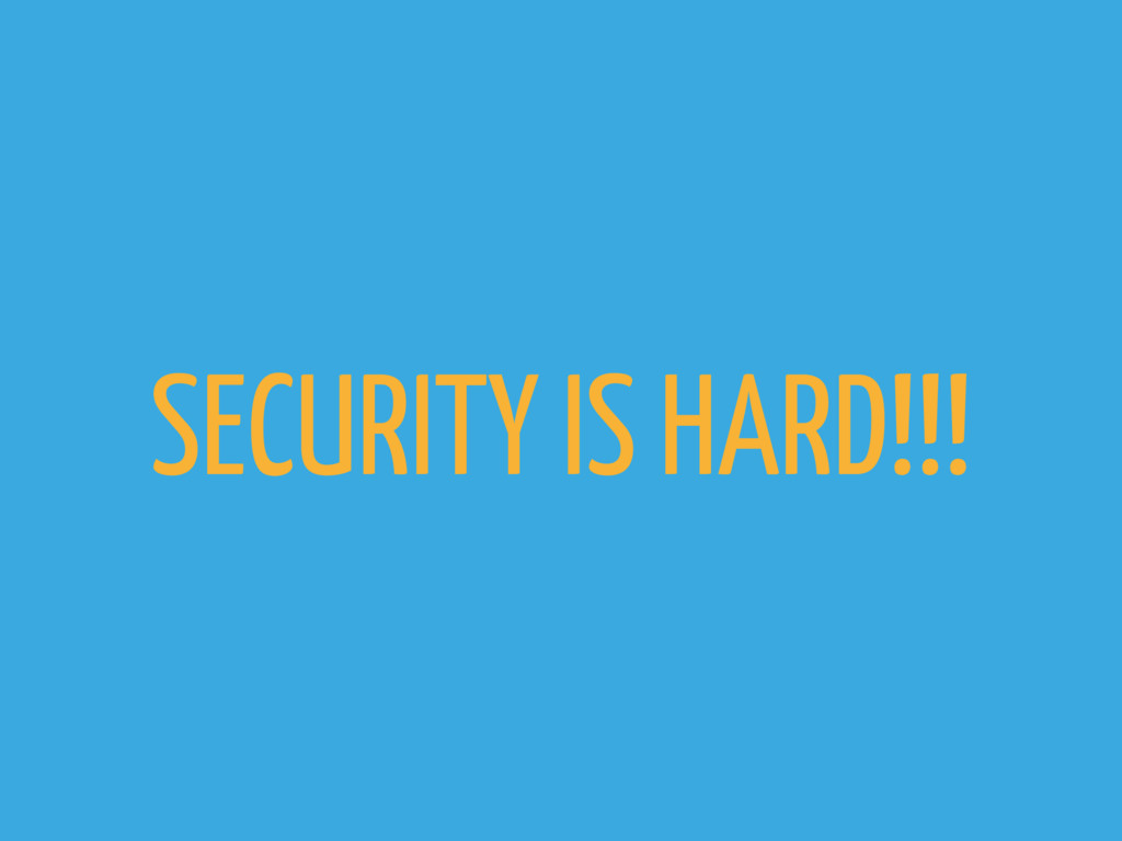 SECURITY IS HARD!!!