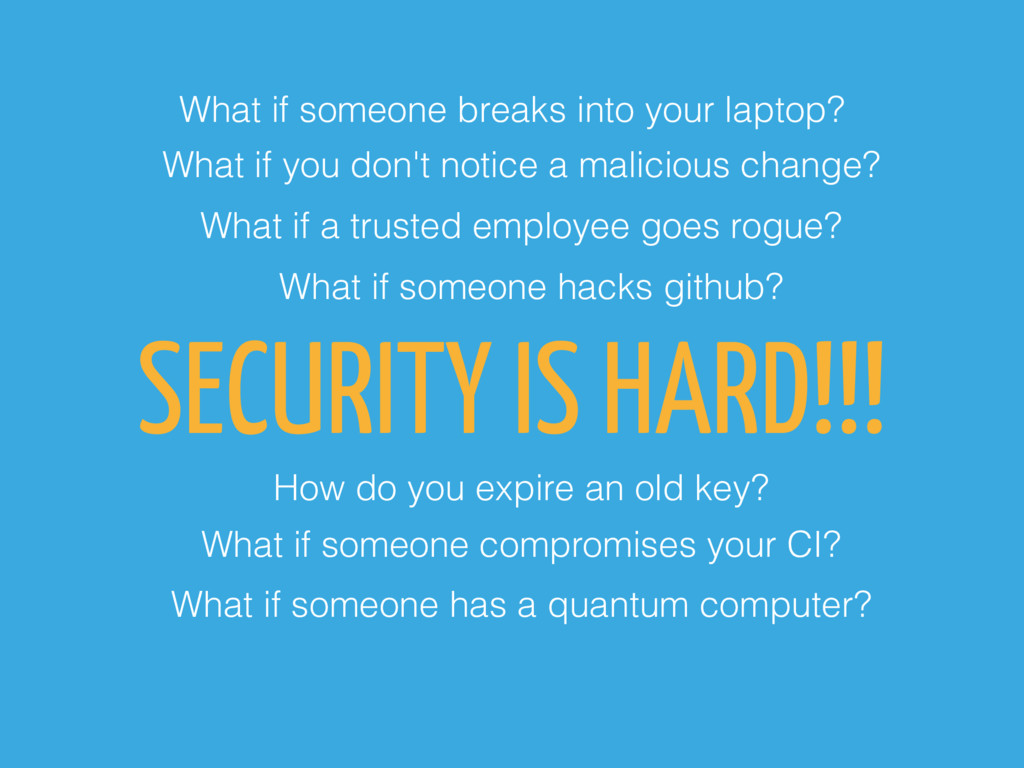 SECURITY IS HARD!!! What if someone breaks into...