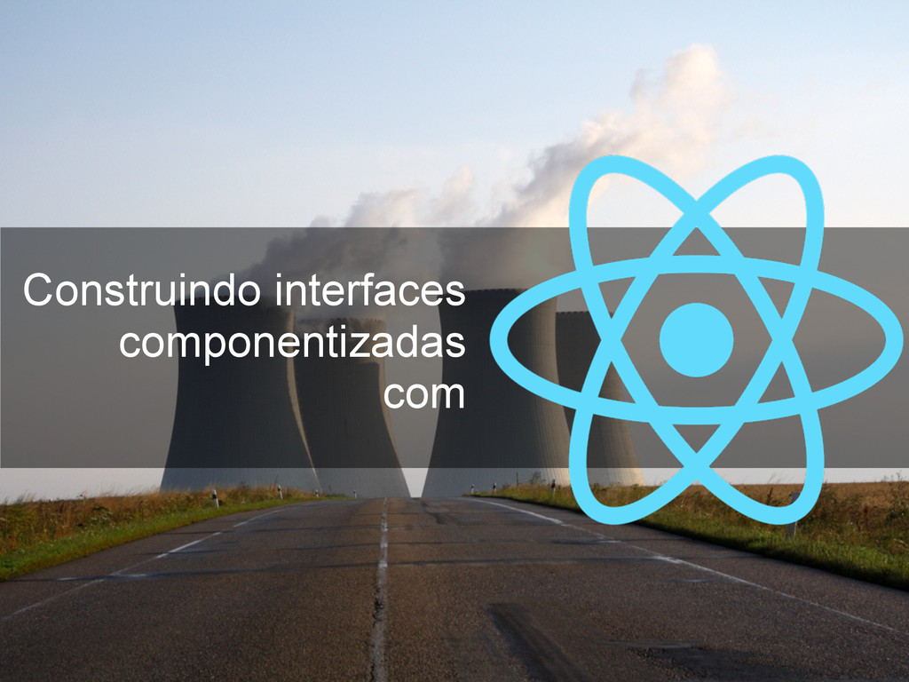 Construindo interfaces componentizadas com