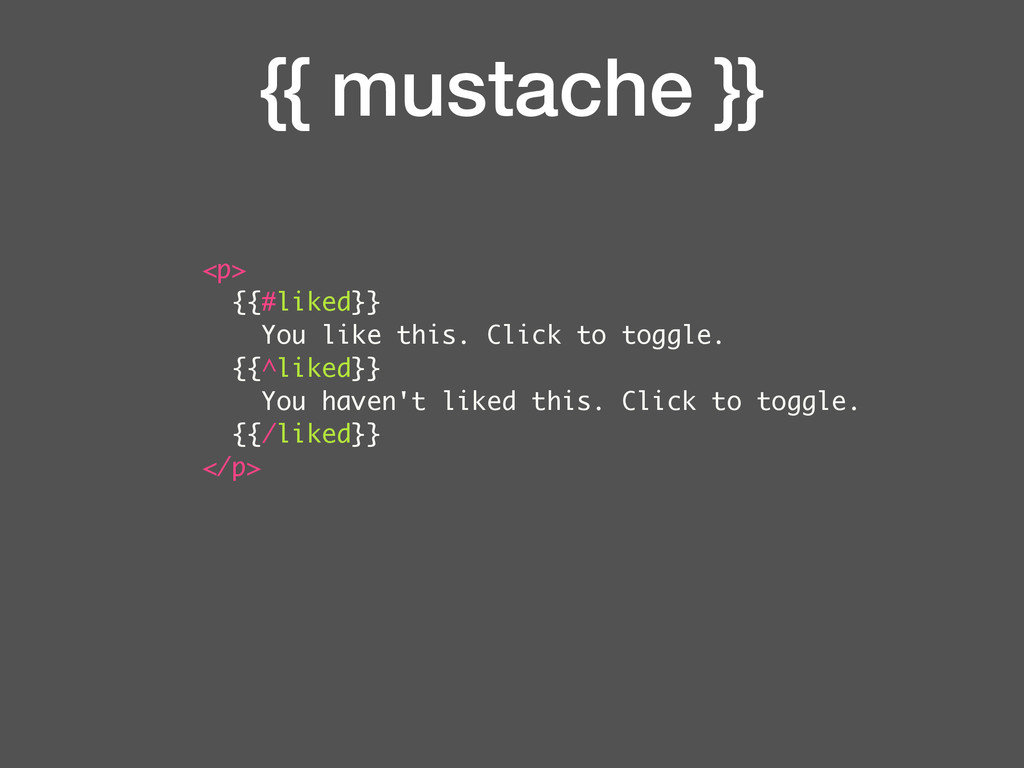 {{ mustache }} <p> {{#liked}} You like this. Cl...