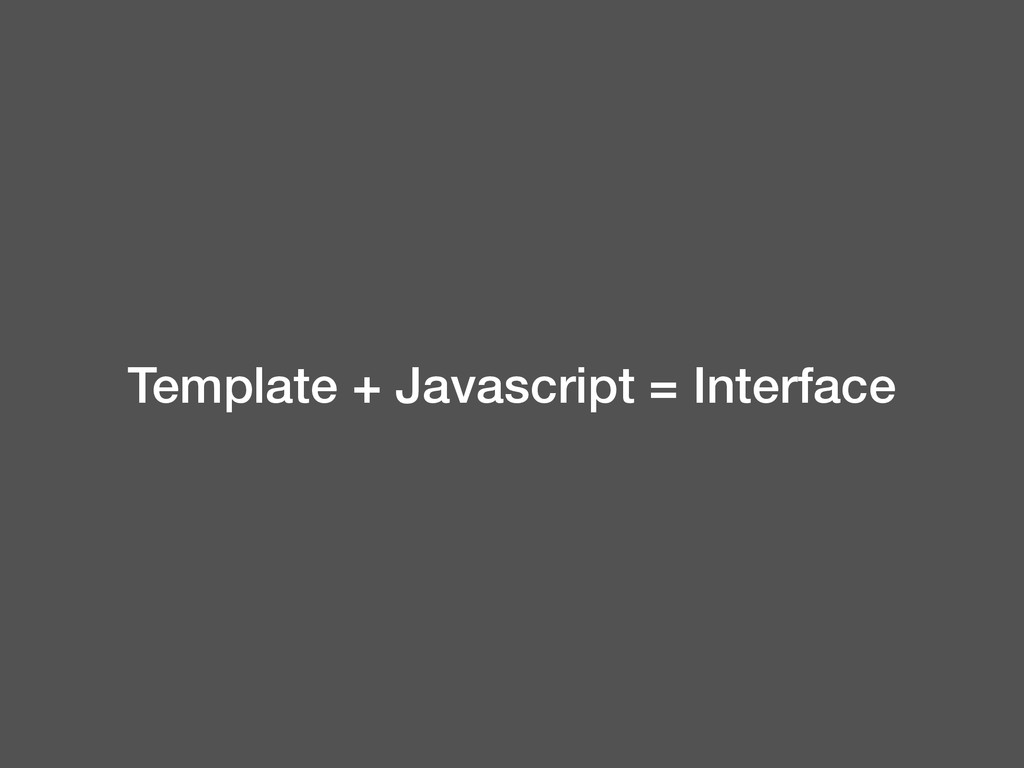 Template + Javascript = Interface