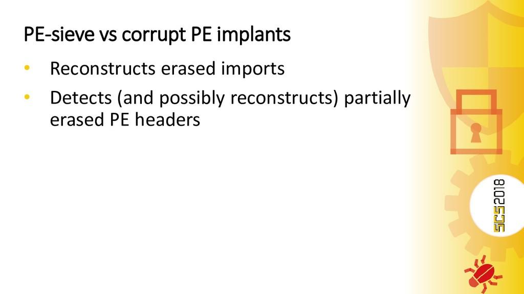 PE-sieve vs corrupt PE implants • Reconstructs ...