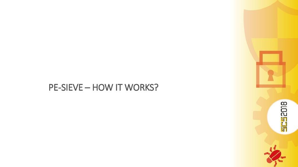 PE-SIEVE – HOW IT WORKS?