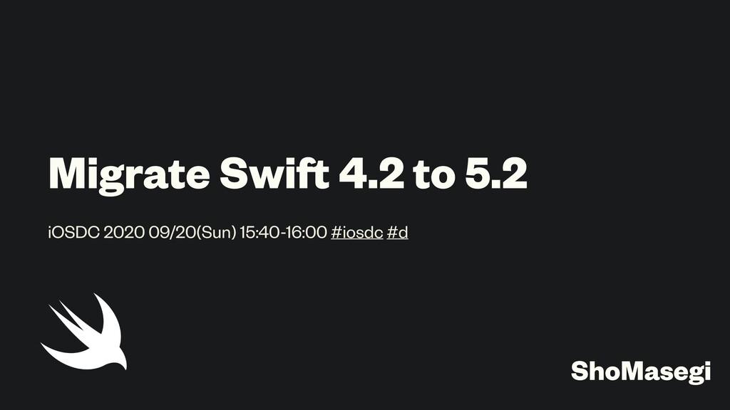 Migrate Swift 4.2 to 5.2 iOSDC 2020 09/20(Sun) ...
