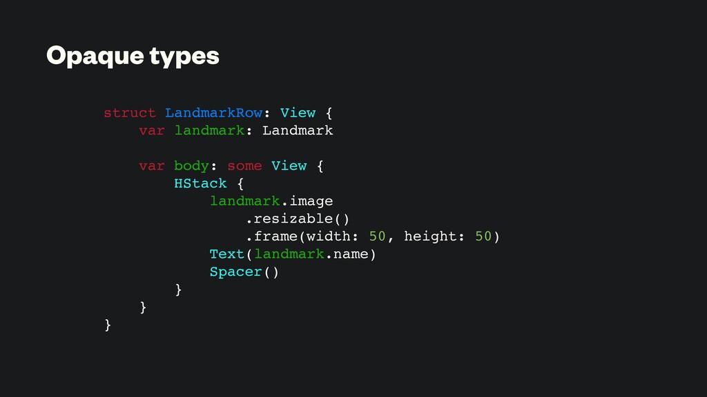 Opaque types struct LandmarkRow: View { var lan...