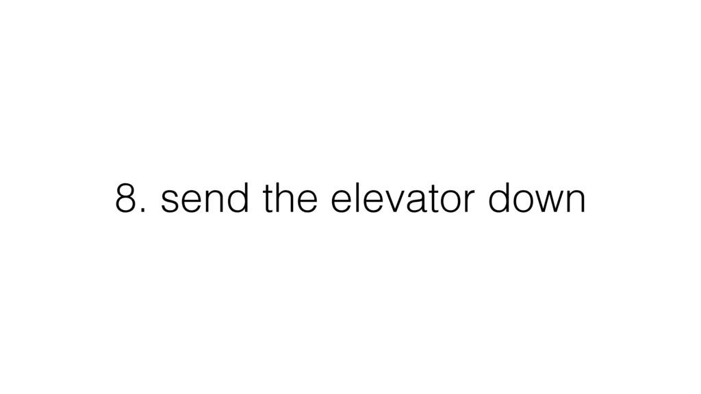 8. send the elevator down