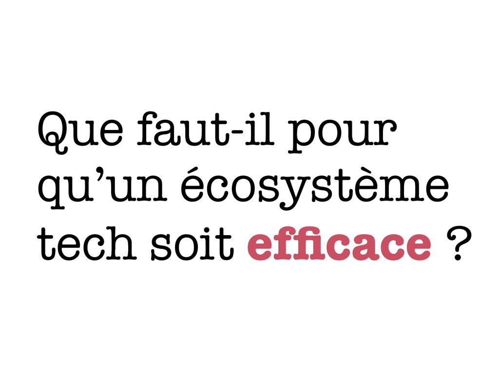 Que faut-il pour qu'un écosystème tech soit effi...