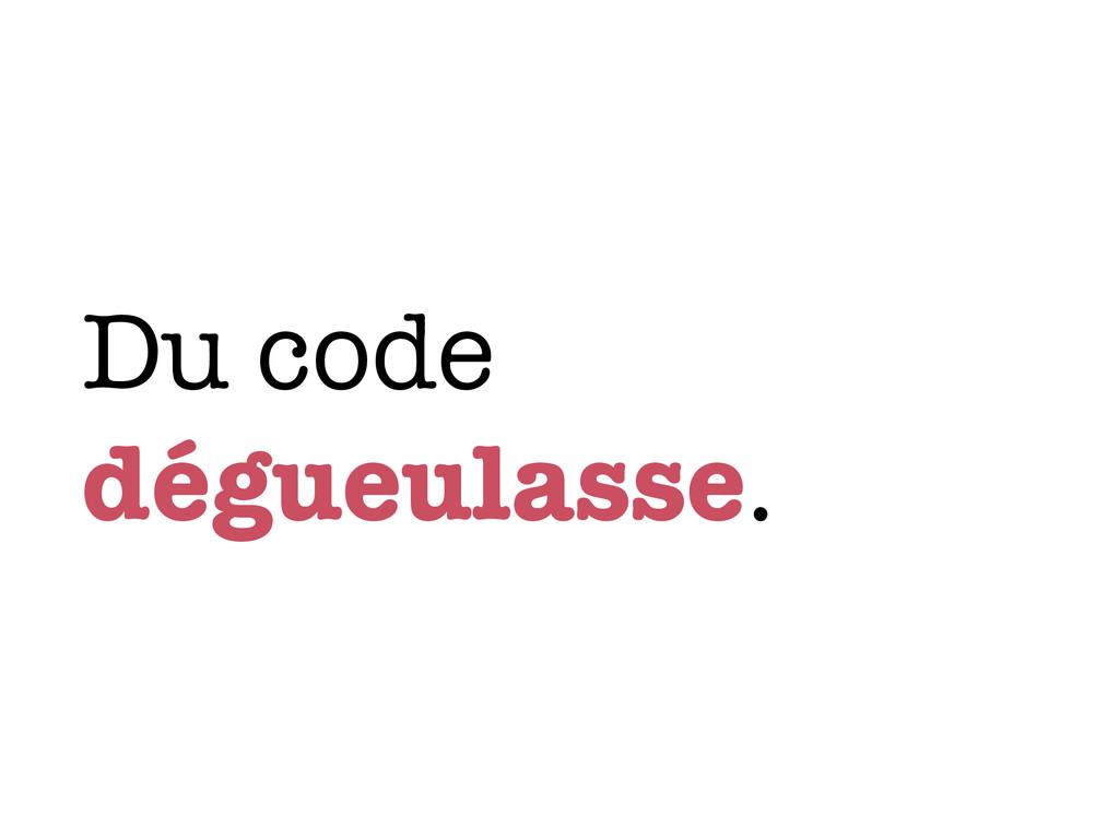 Du code dégueulasse.