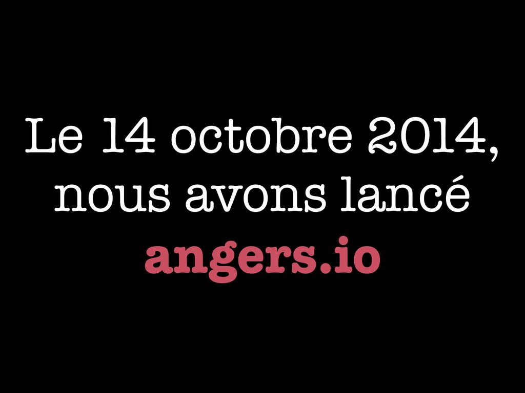 Le 14 octobre 2014, nous avons lancé angers.io