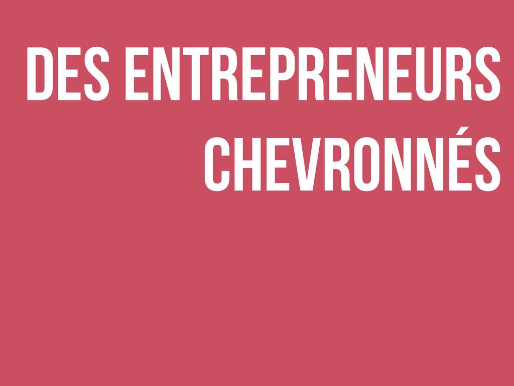 Des entrepreneurs chevronnés
