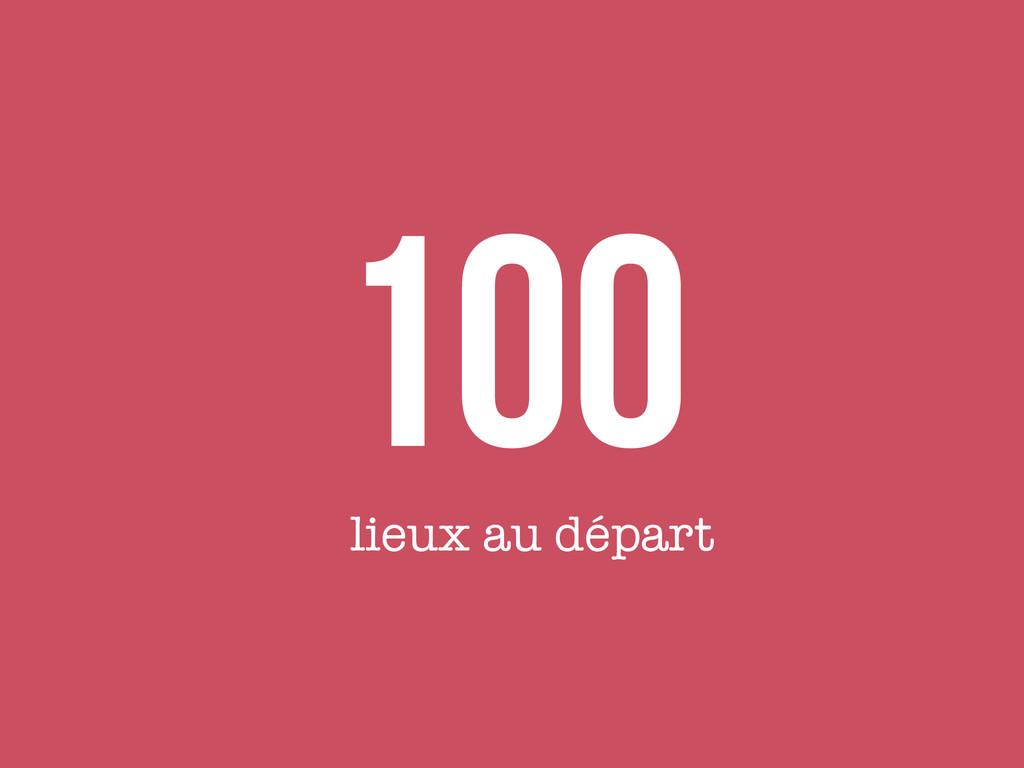 100 lieux au départ