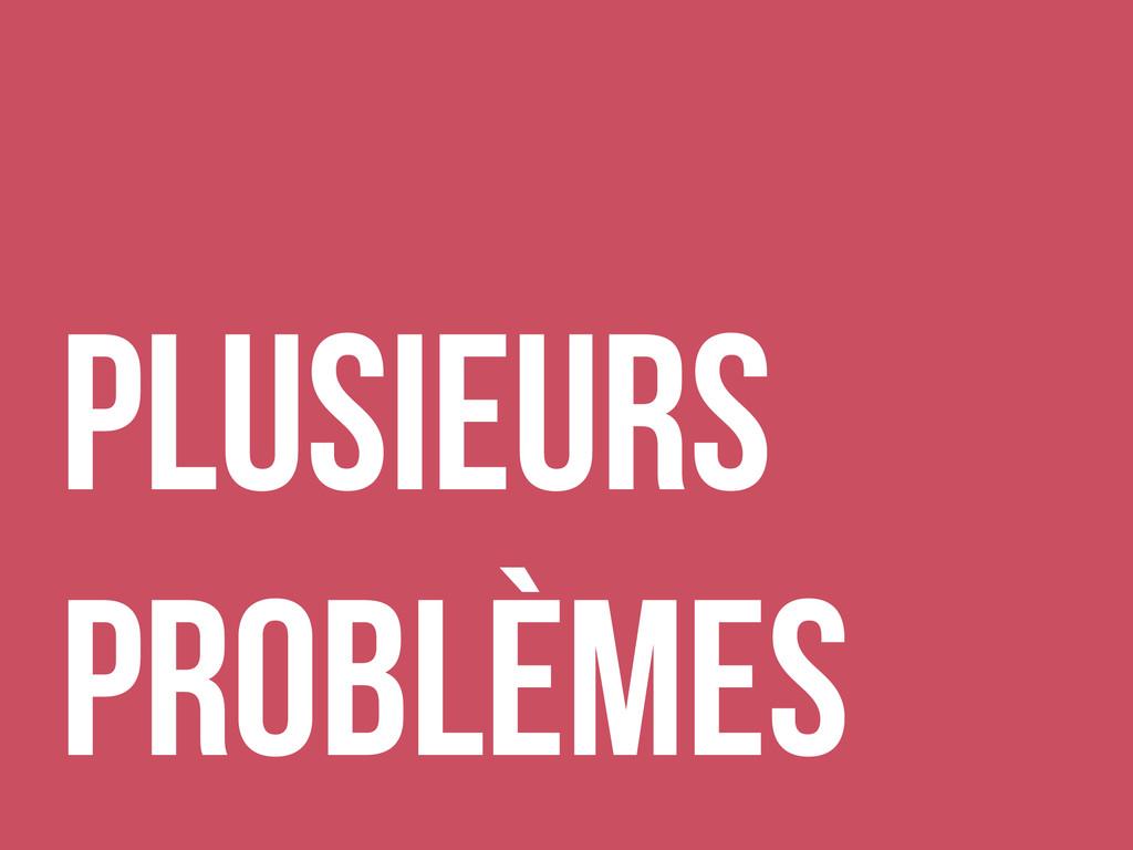 Plusieurs problèmes