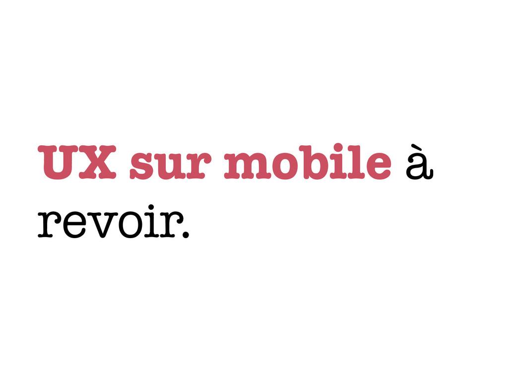 UX sur mobile à revoir.