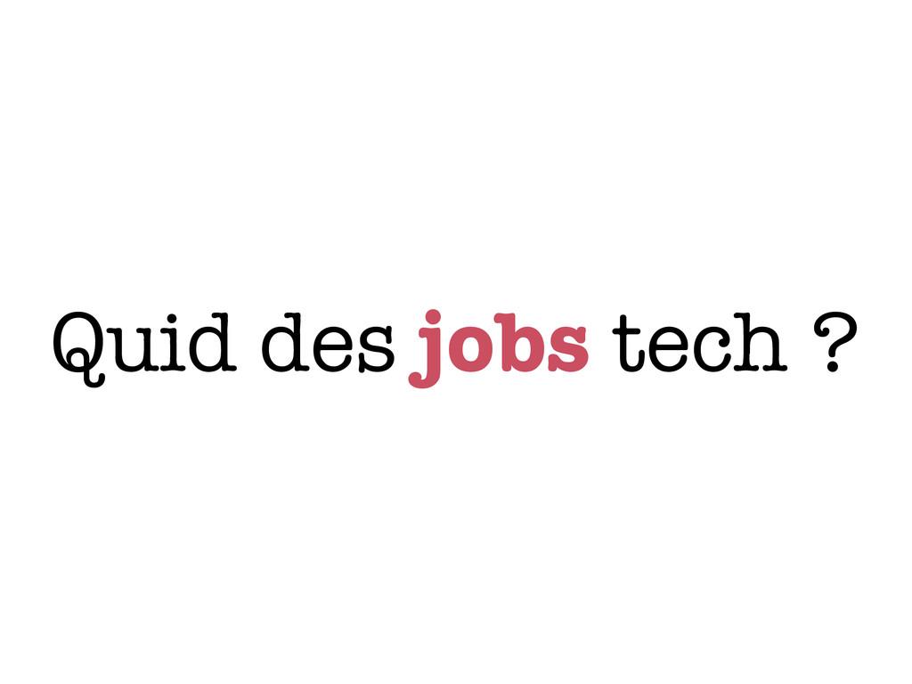 Quid des jobs tech ?