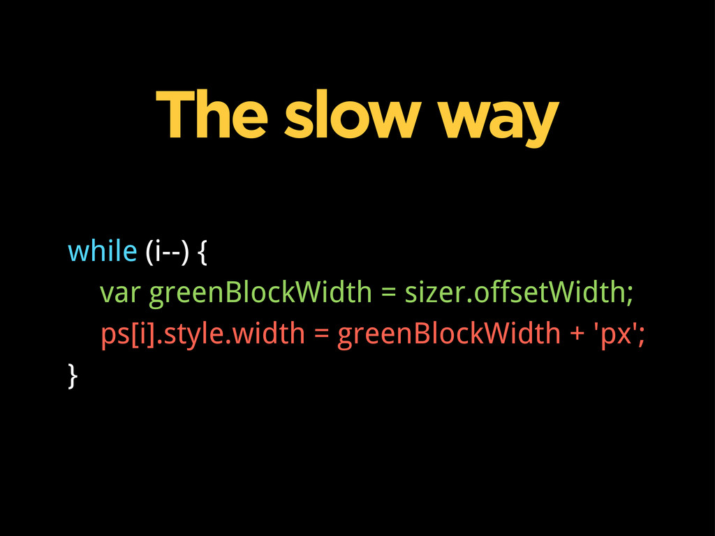 The slow way while (i--) { var greenBlockWidth ...