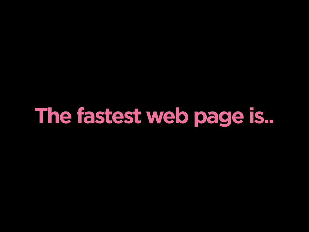 The fastest web page is..