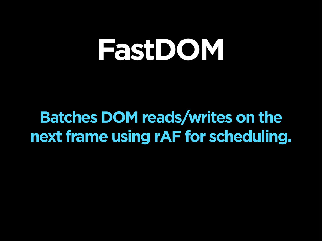 FastDOM Batches DOM reads/writes on the next fr...