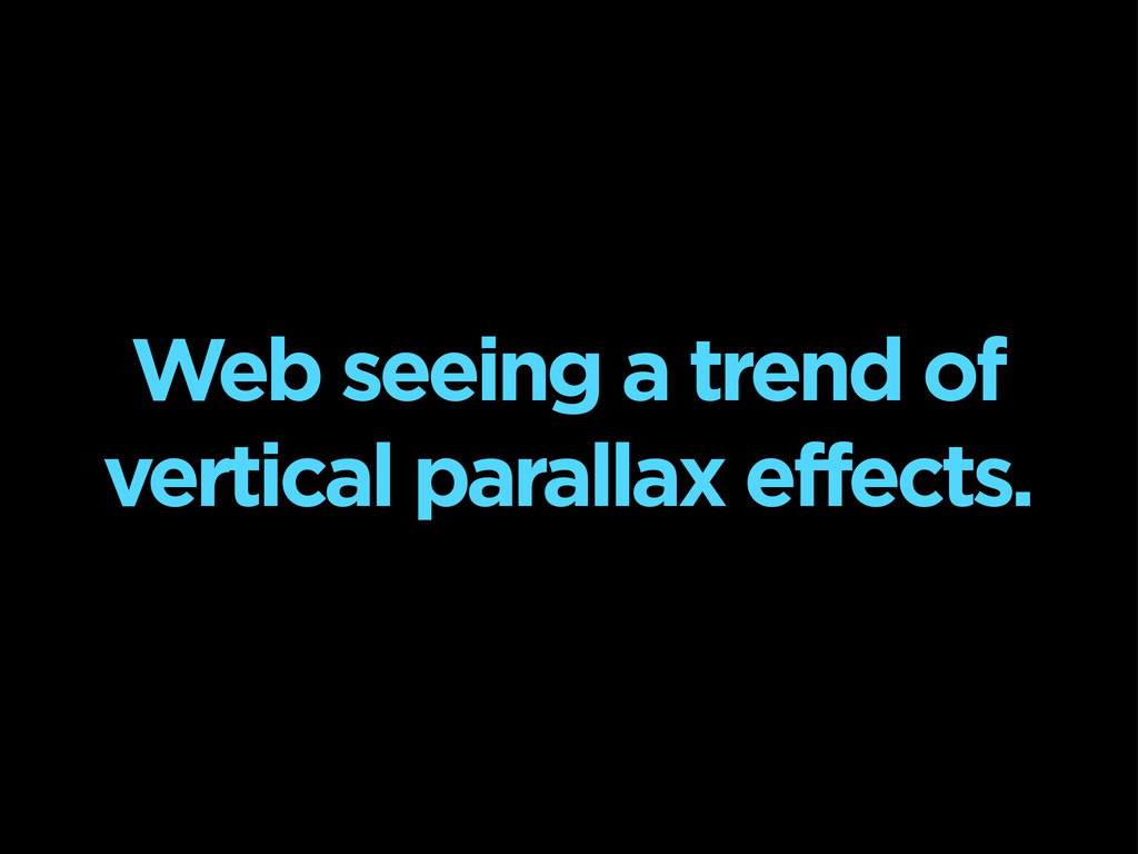 Web seeing a trend of vertical parallax effects.
