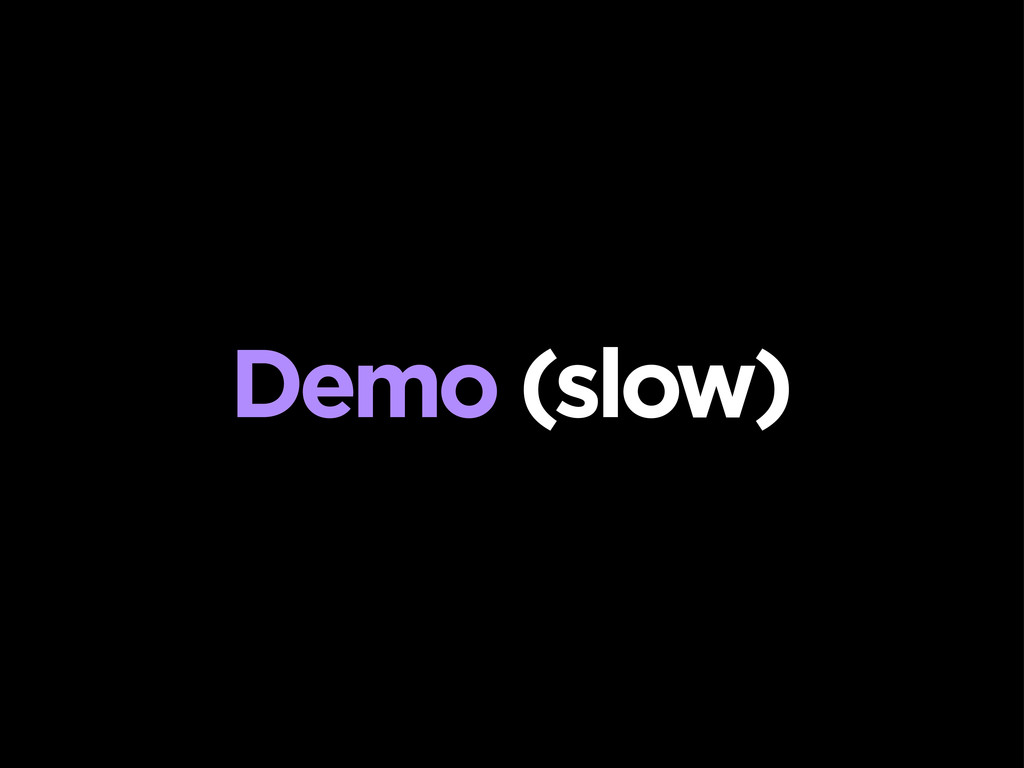 Demo (slow)