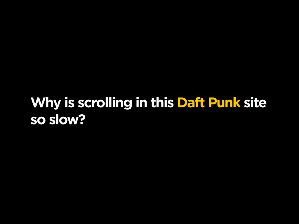 Why is scrolling in this Daft Punk site so slow?