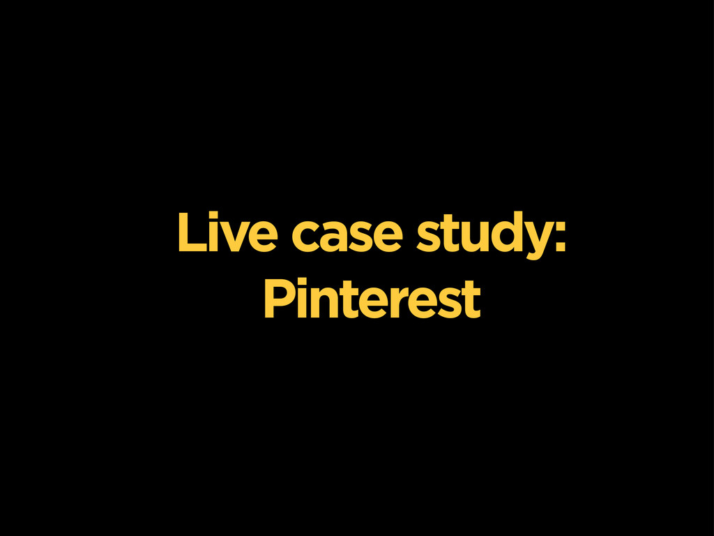 Live case study: Pinterest
