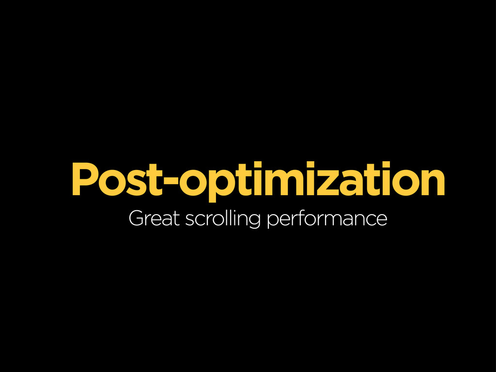 Post-optimization Great scrolling performance