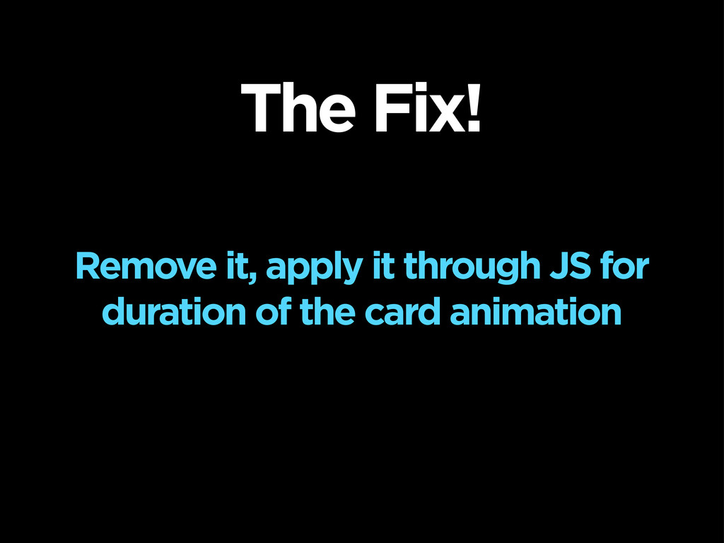 Remove it, apply it through JS for duration of ...